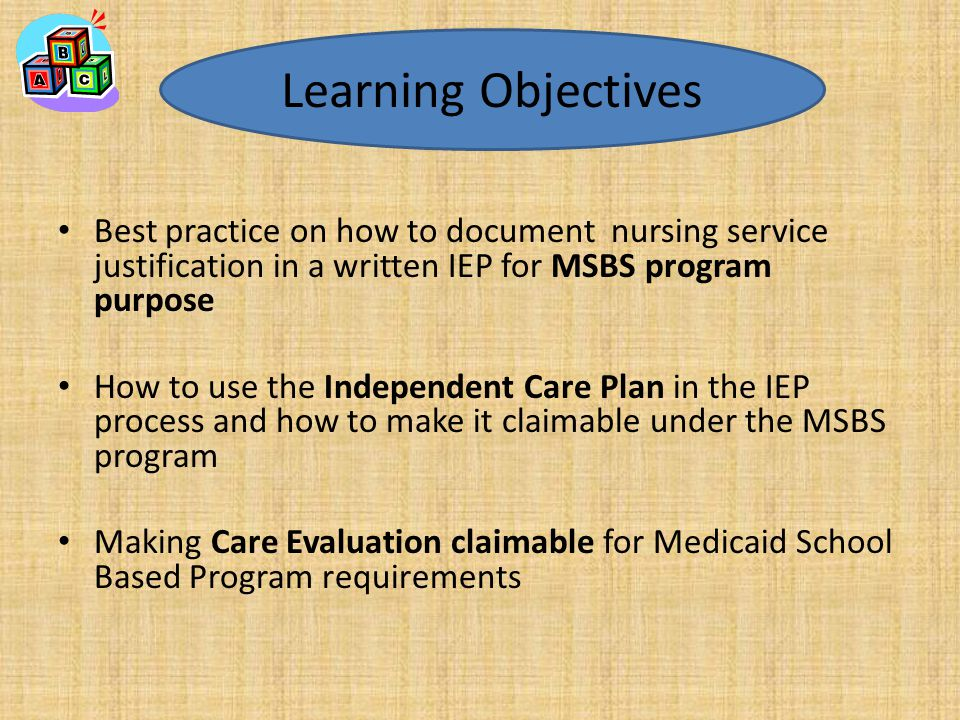 Learning Objectives Best practice on how to document nursing service justification in a written IEP for MSBS program purpose.