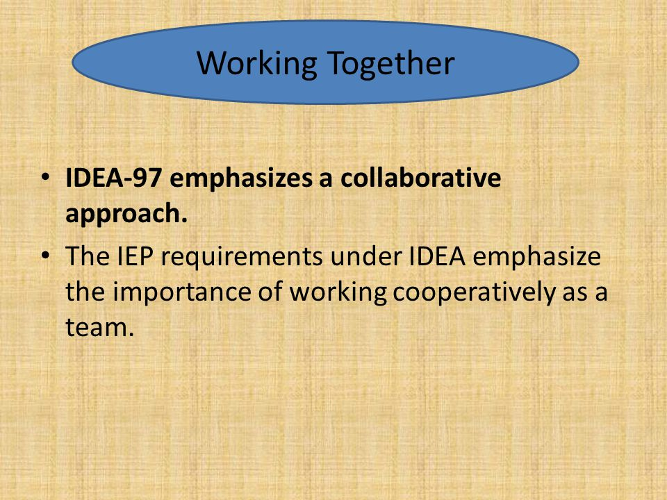 Working Together IDEA-97 emphasizes a collaborative approach.