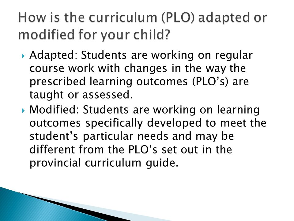 How is the curriculum (PLO) adapted or modified for your child