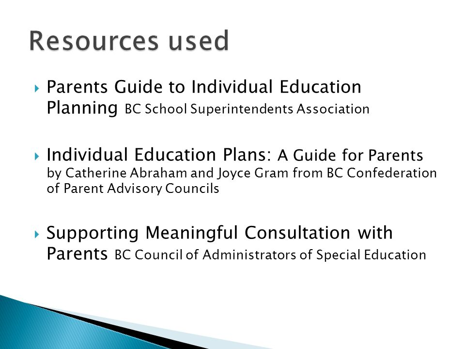 Resources used Parents Guide to Individual Education Planning BC School Superintendents Association.