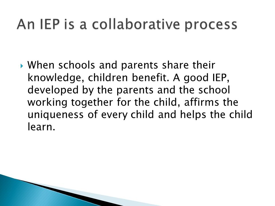 An IEP is a collaborative process