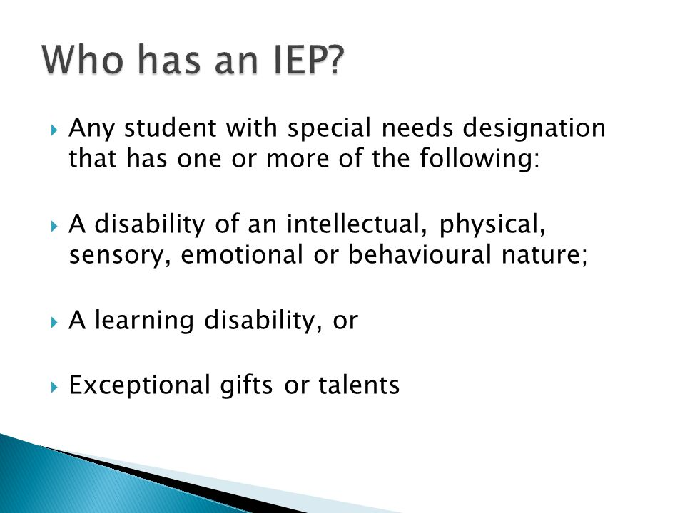 Who has an IEP Any student with special needs designation that has one or more of the following: