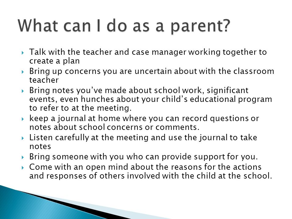 What can I do as a parent Talk with the teacher and case manager working together to create a plan.