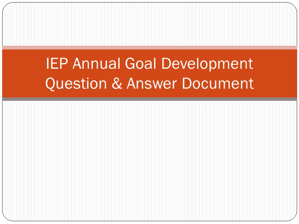 IEP Annual Goal Development Question & Answer Document