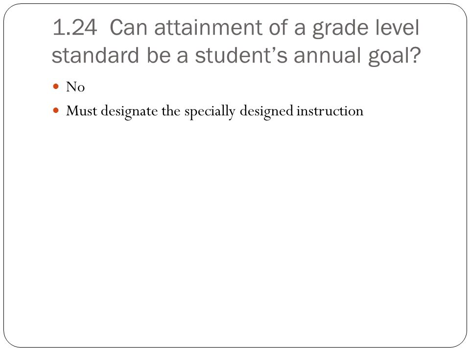 1.24 Can attainment of a grade level standard be a student's annual goal