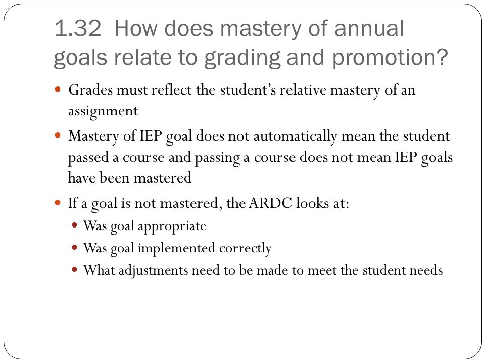 1.32 How does mastery of annual goals relate to grading and promotion