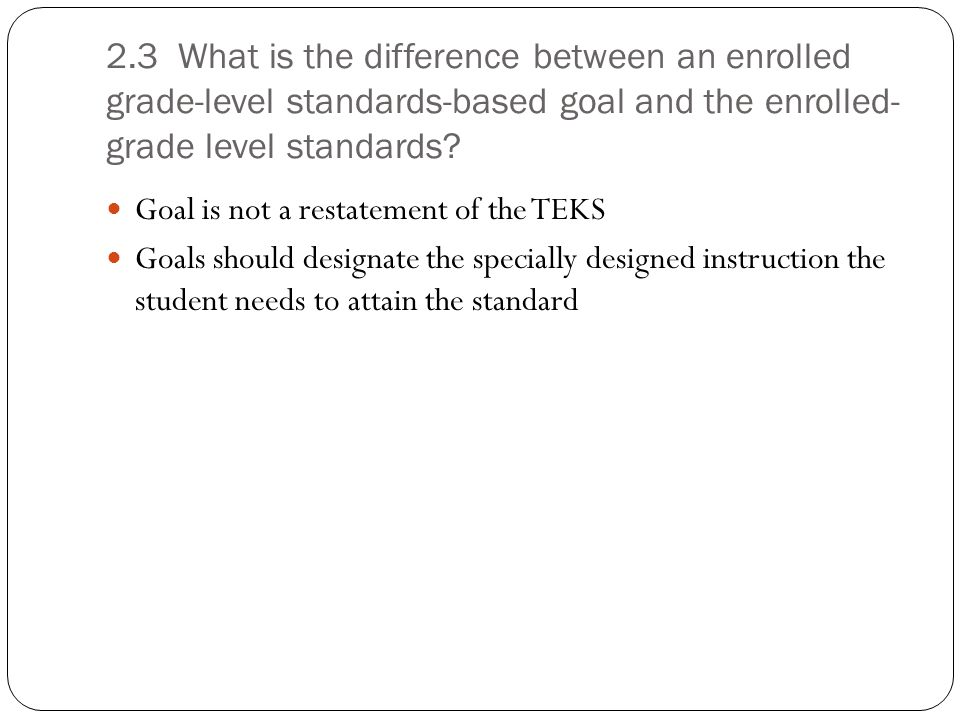 2.3 What is the difference between an enrolled grade-level standards-based goal and the enrolled-grade level standards