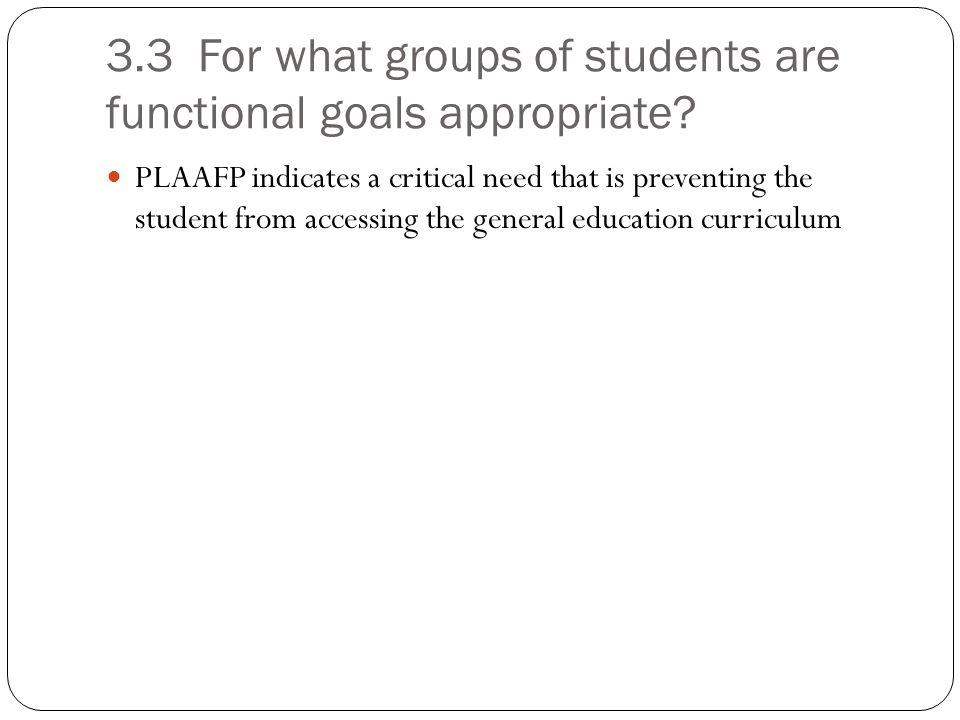 3.3 For what groups of students are functional goals appropriate
