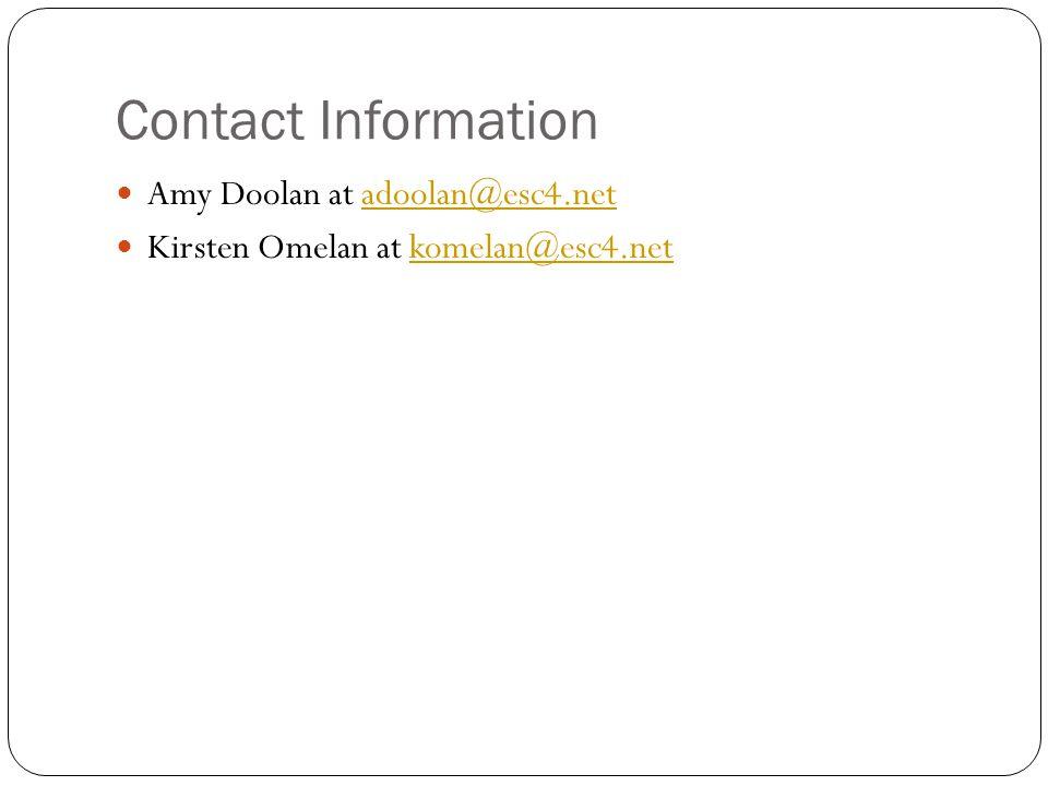 Contact Information Amy Doolan at adoolan@esc4.net Kirsten Omelan at komelan@esc4.net