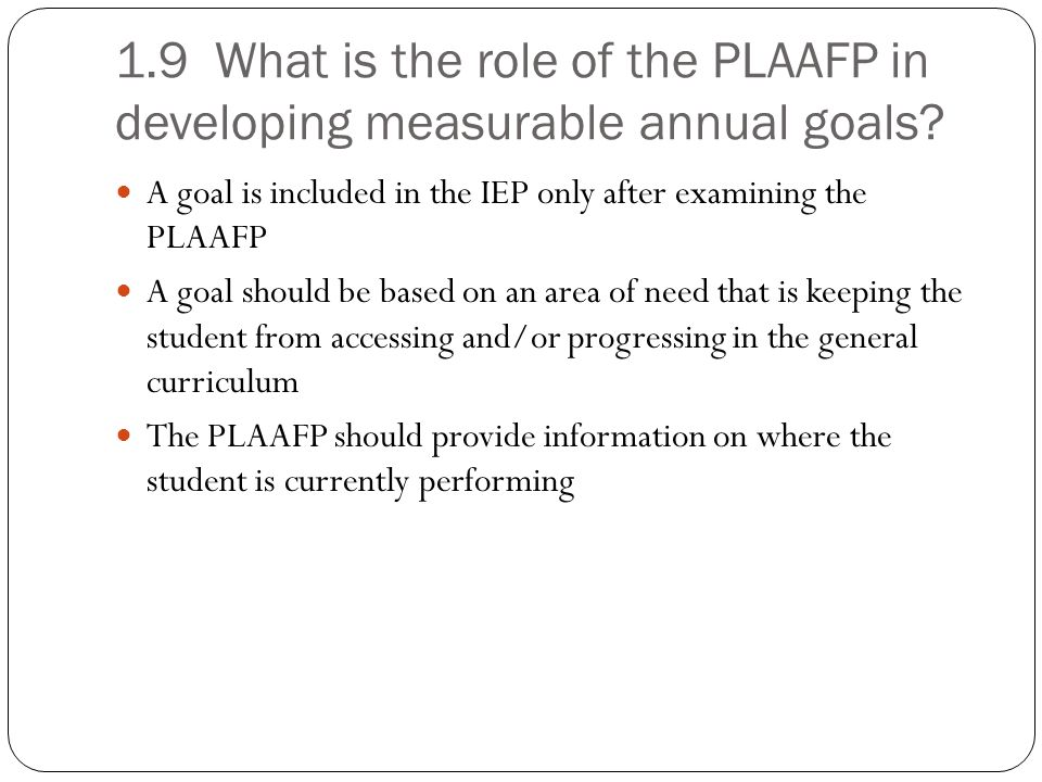 1.9 What is the role of the PLAAFP in developing measurable annual goals