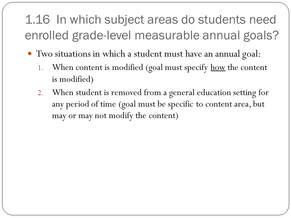 1.16 In which subject areas do students need enrolled grade-level measurable annual goals