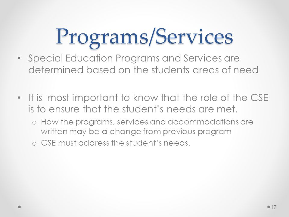 Programs/Services Special Education Programs and Services are determined based on the students areas of need.