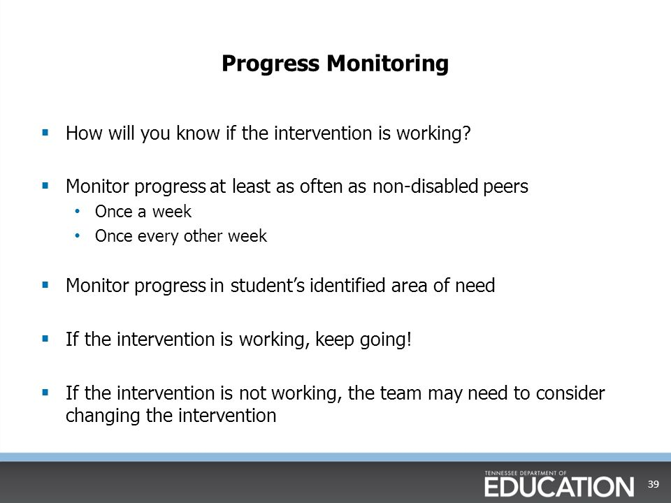 Progress Monitoring How will you know if the intervention is working