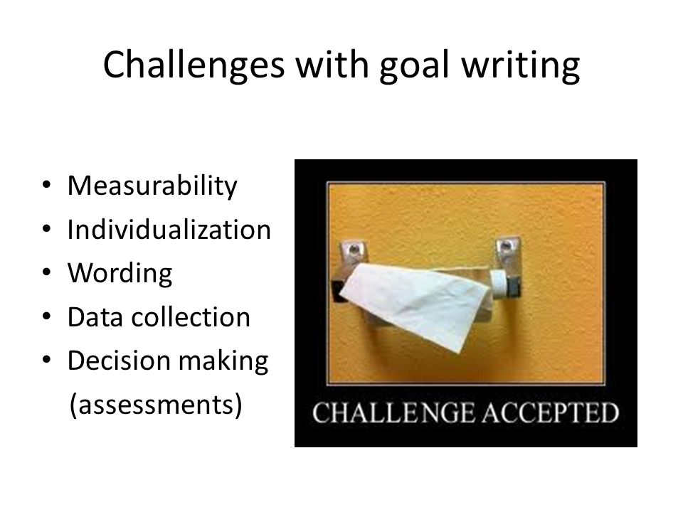 Challenges with goal writing