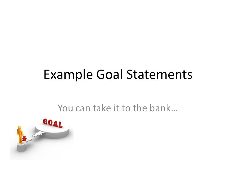 Example Goal Statements