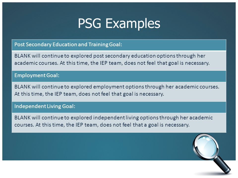 PSG Examples Post Secondary Education and Training Goal: