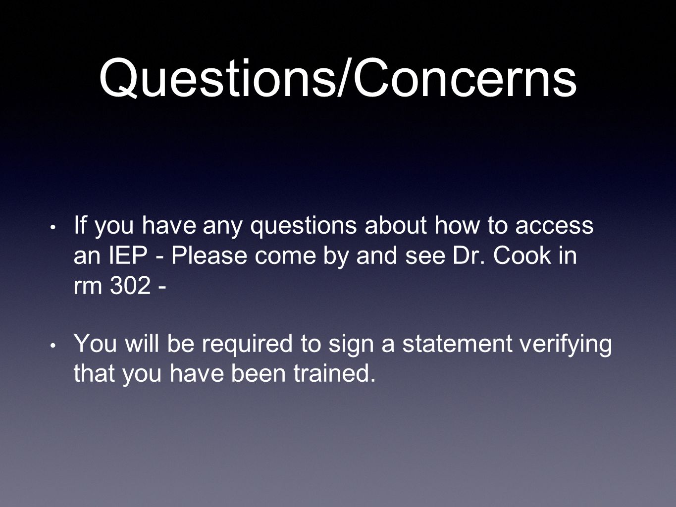 Questions/Concerns If you have any questions about how to access an IEP - Please come by and see Dr. Cook in rm 302 -