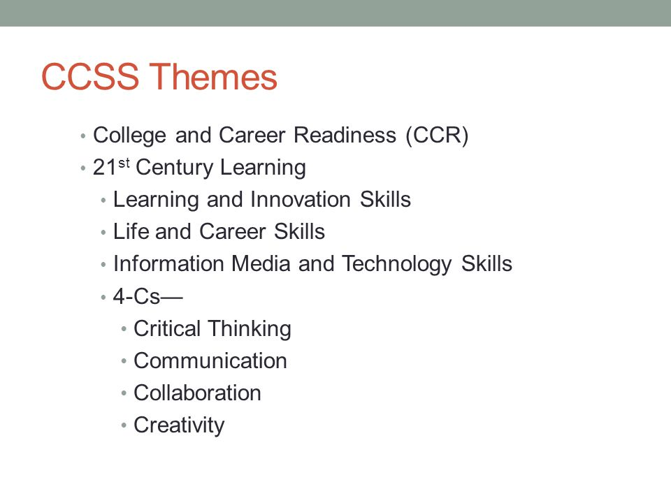 CCSS Themes College and Career Readiness (CCR) 21st Century Learning