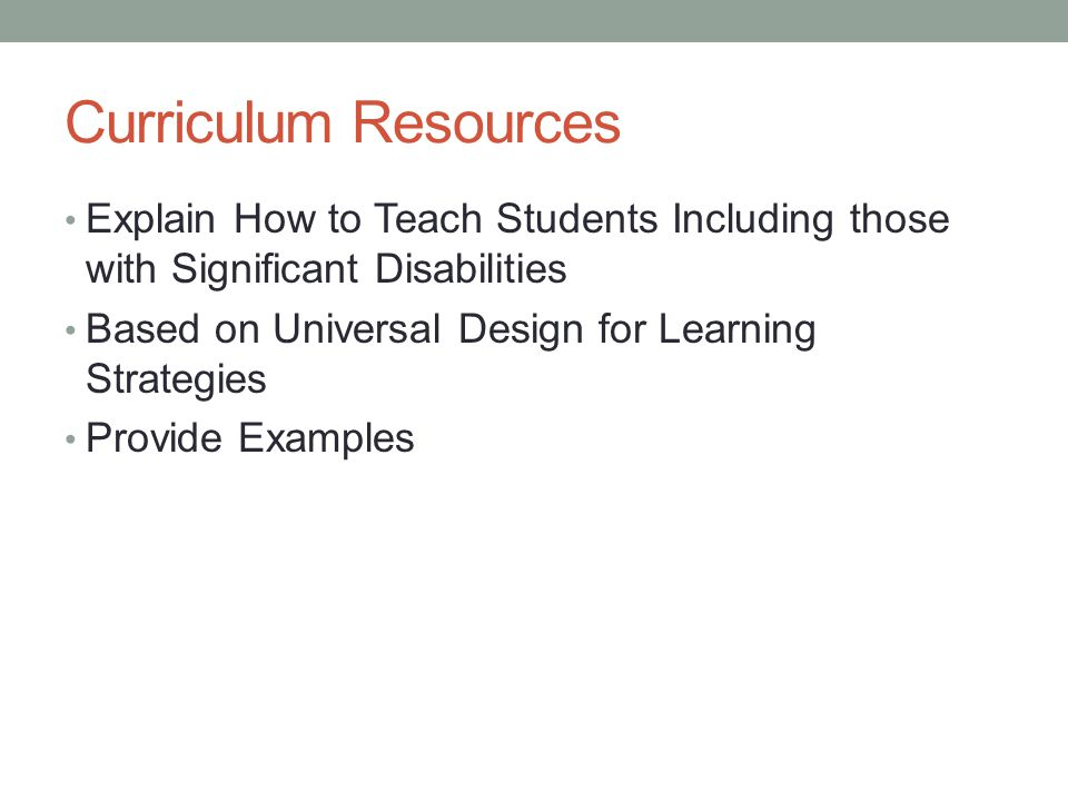 Curriculum Resources Explain How to Teach Students Including those with Significant Disabilities. Based on Universal Design for Learning Strategies.
