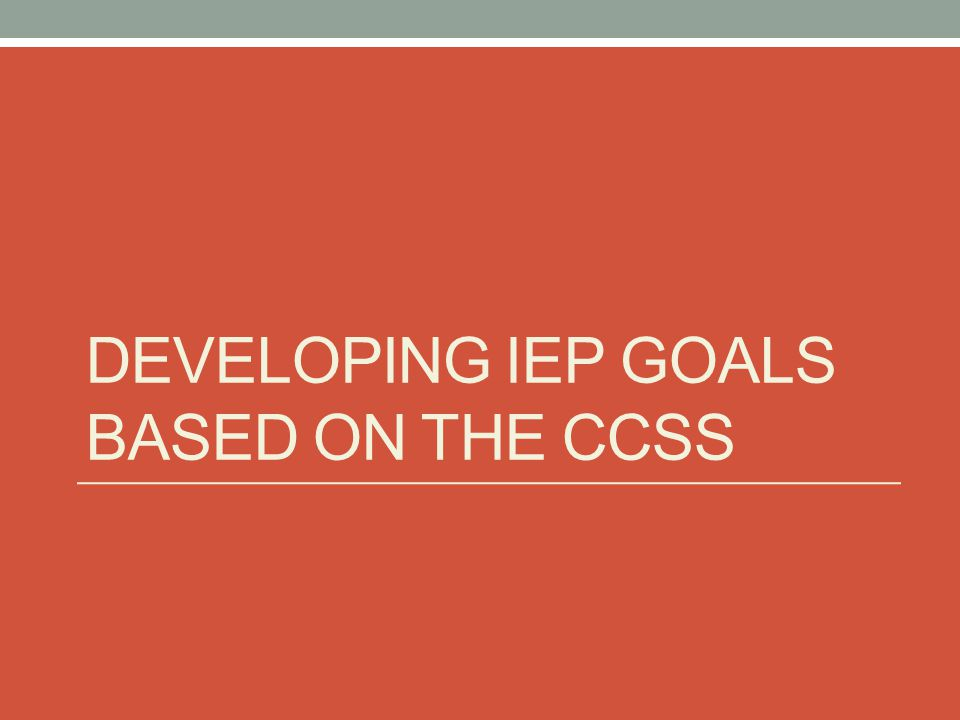 Developing IEP goals based on the ccss