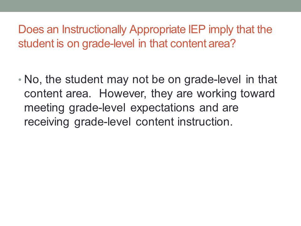 Does an Instructionally Appropriate IEP imply that the student is on grade-level in that content area
