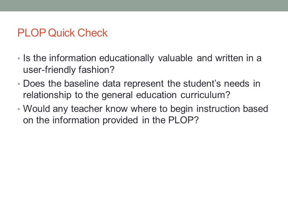 PLOP Quick Check Is the information educationally valuable and written in a user-friendly fashion