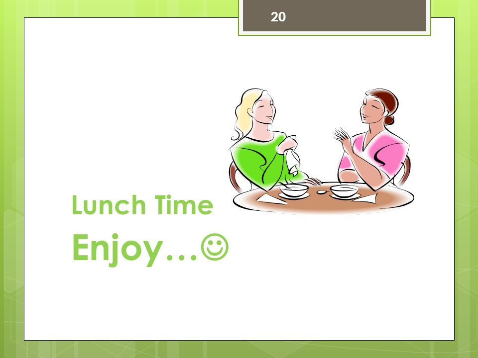 20 Lunch Time Enjoy…