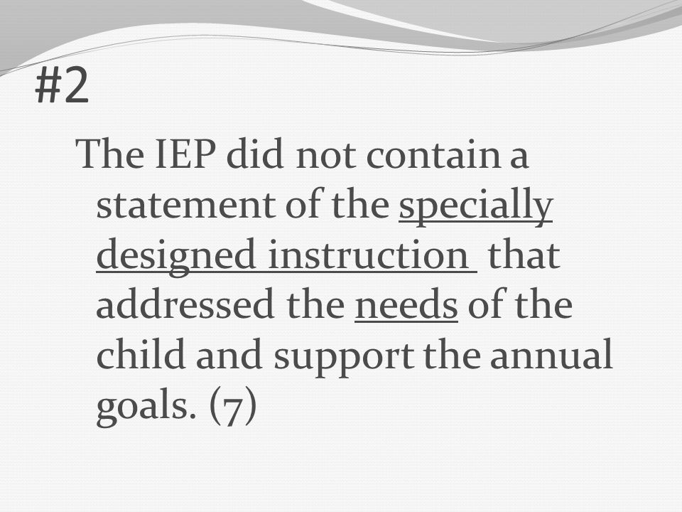 #2 The IEP did not contain a statement of the specially designed instruction that addressed the needs of the child and support the annual goals.
