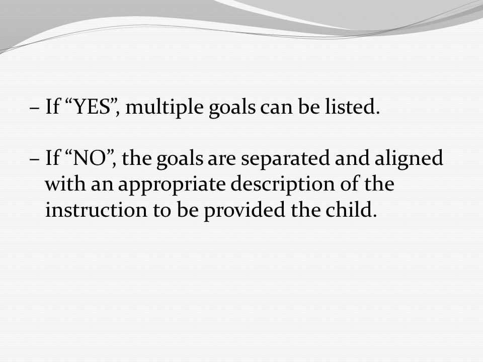 – If YES , multiple goals can be listed.