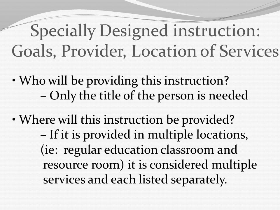 Specially Designed instruction: Goals, Provider, Location of Services