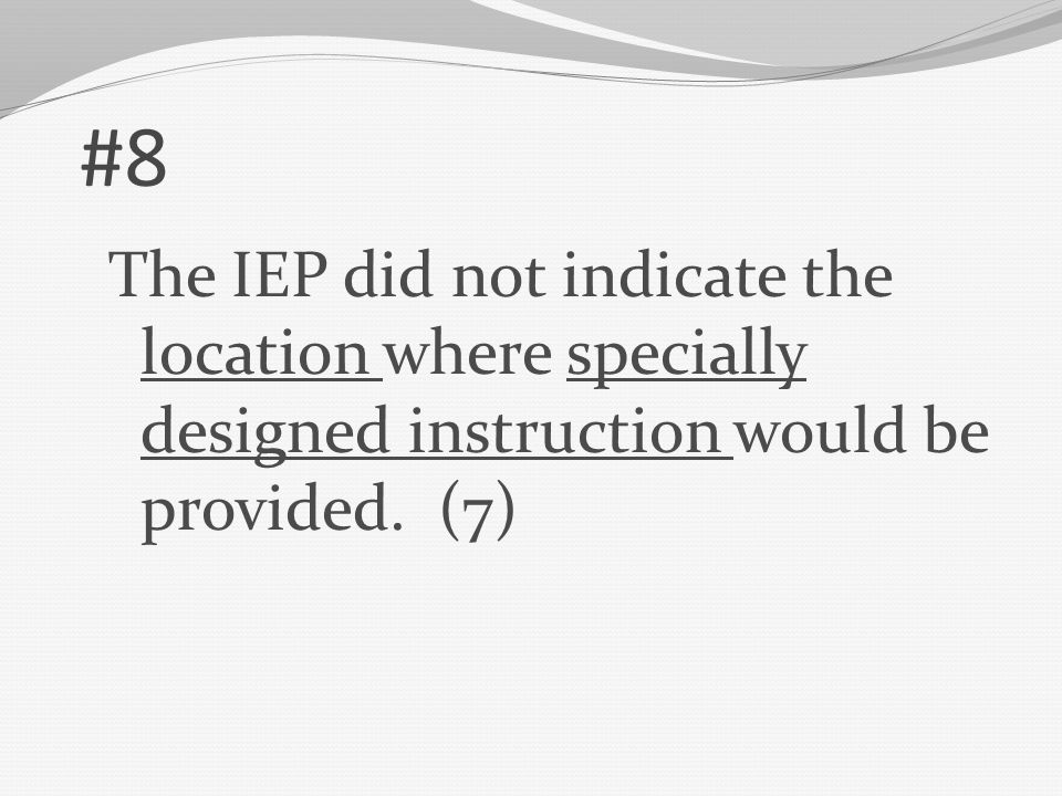 #8 The IEP did not indicate the location where specially designed instruction would be provided.