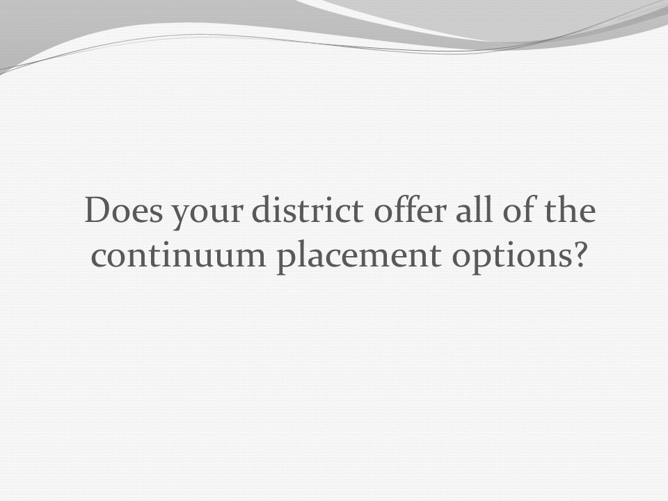 Does your district offer all of the continuum placement options