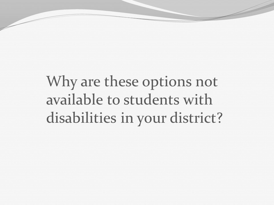 Why are these options not available to students with disabilities in your district