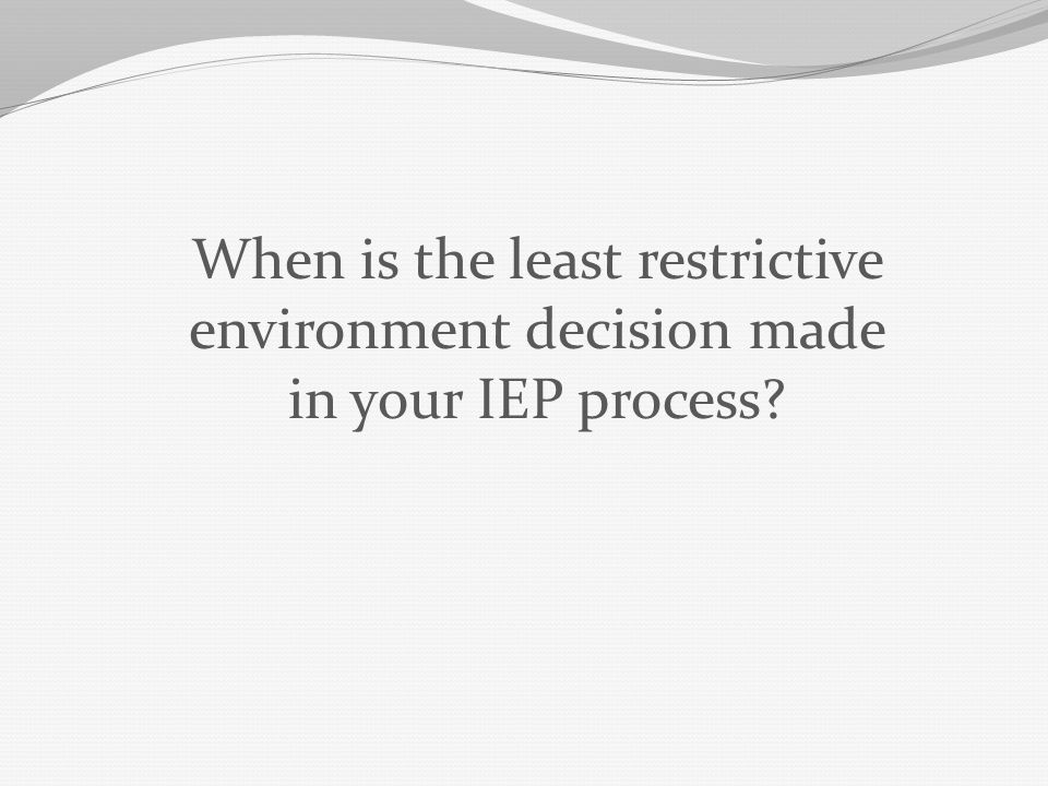 When is the least restrictive environment decision made