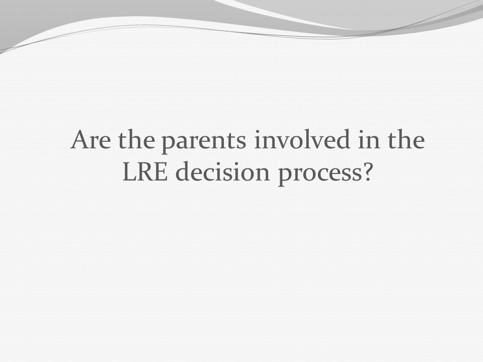 Are the parents involved in the LRE decision process