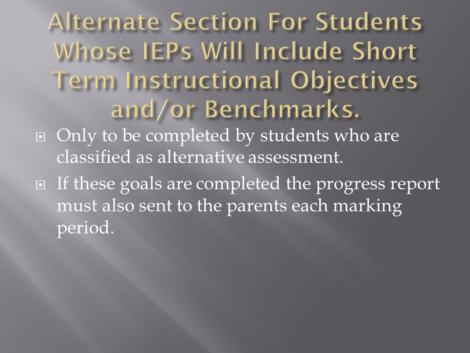 Alternate Section For Students Whose IEPs Will Include Short Term Instructional Objectives and/or Benchmarks.