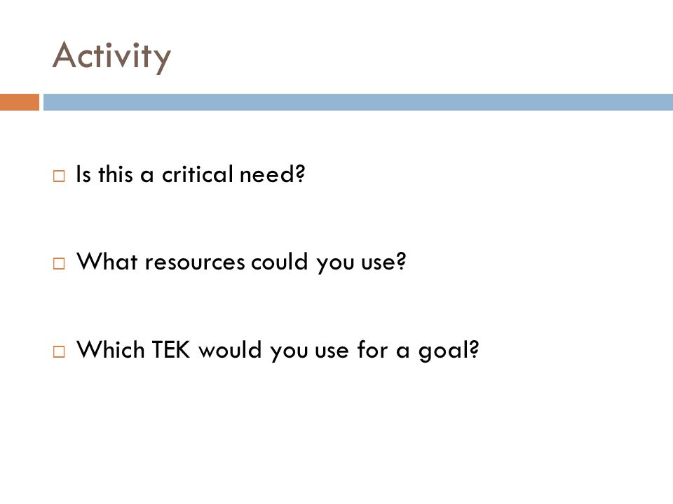 Activity Is this a critical need What resources could you use