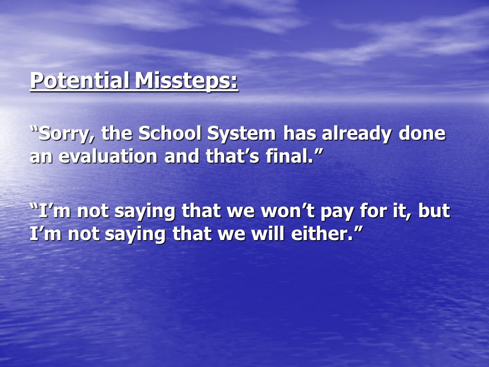 Potential Missteps: Sorry, the School System has already done an evaluation and that's final.