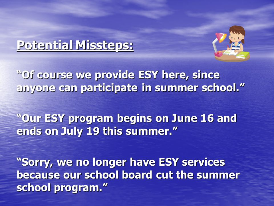 Potential Missteps: Of course we provide ESY here, since anyone can participate in summer school.