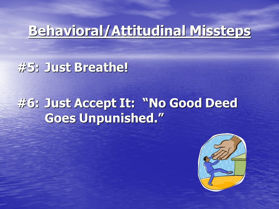 Behavioral/Attitudinal Missteps