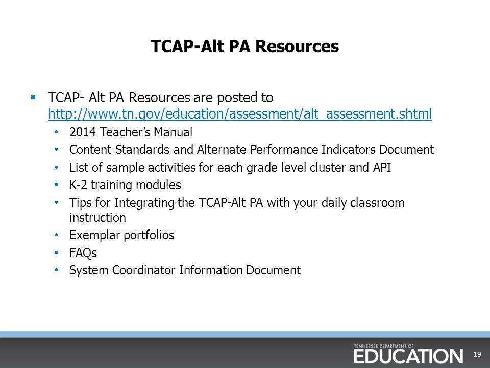 TCAP-Alt PA Resources TCAP- Alt PA Resources are posted to http://www.tn.gov/education/assessment/alt_assessment.shtml.