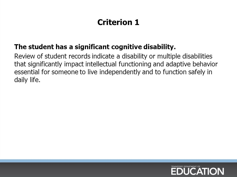 Criterion 1 The student has a significant cognitive disability.