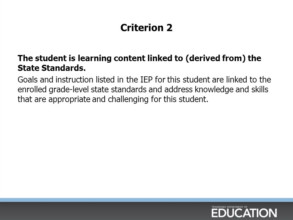 Criterion 2 The student is learning content linked to (derived from) the State Standards.