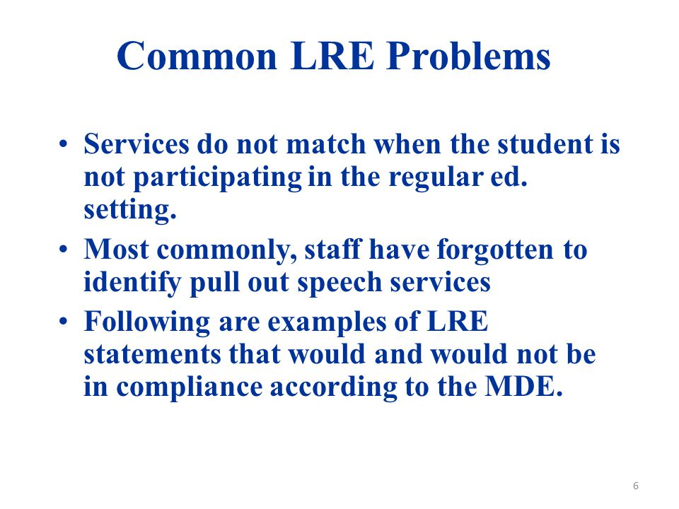Summer 2009 Common LRE Problems. Services do not match when the student is not participating in the regular ed. setting.
