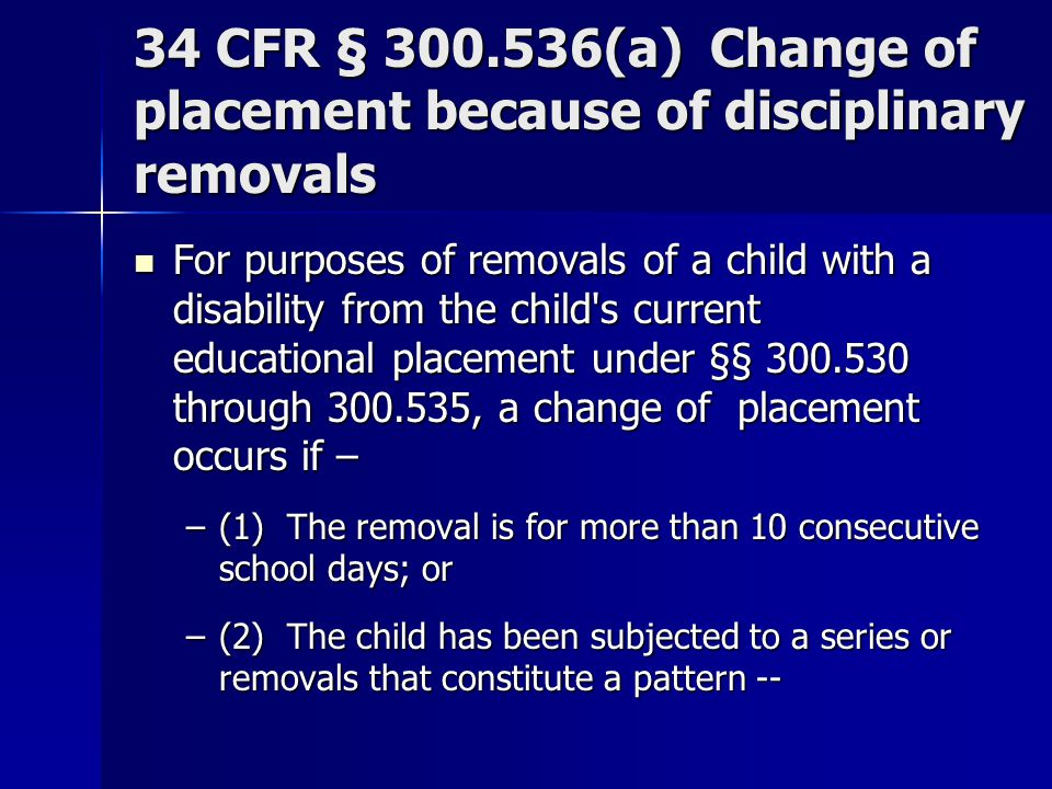 34 CFR § 300.536(a) Change of placement because of disciplinary removals
