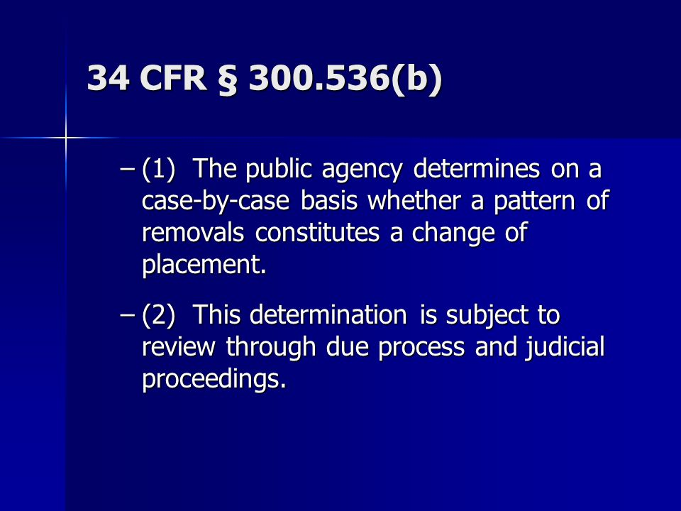 34 CFR § 300.536(b) (1) The public agency determines on a case-by-case basis whether a pattern of removals constitutes a change of placement.