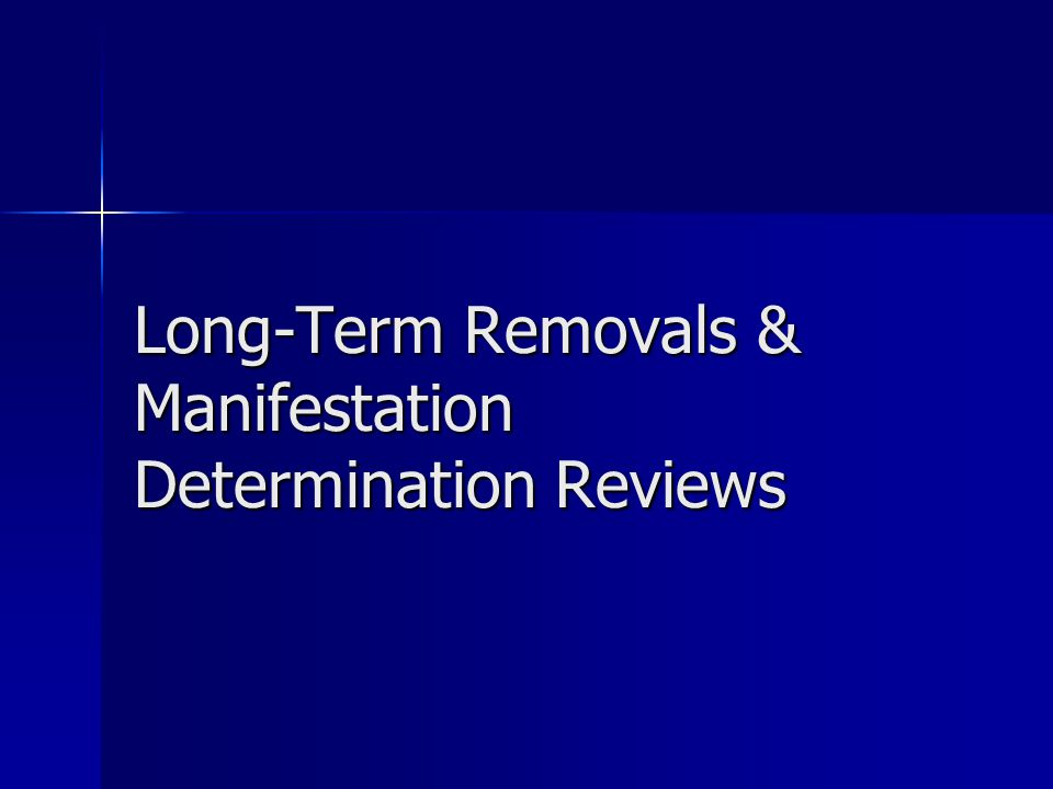 Long-Term Removals & Manifestation Determination Reviews