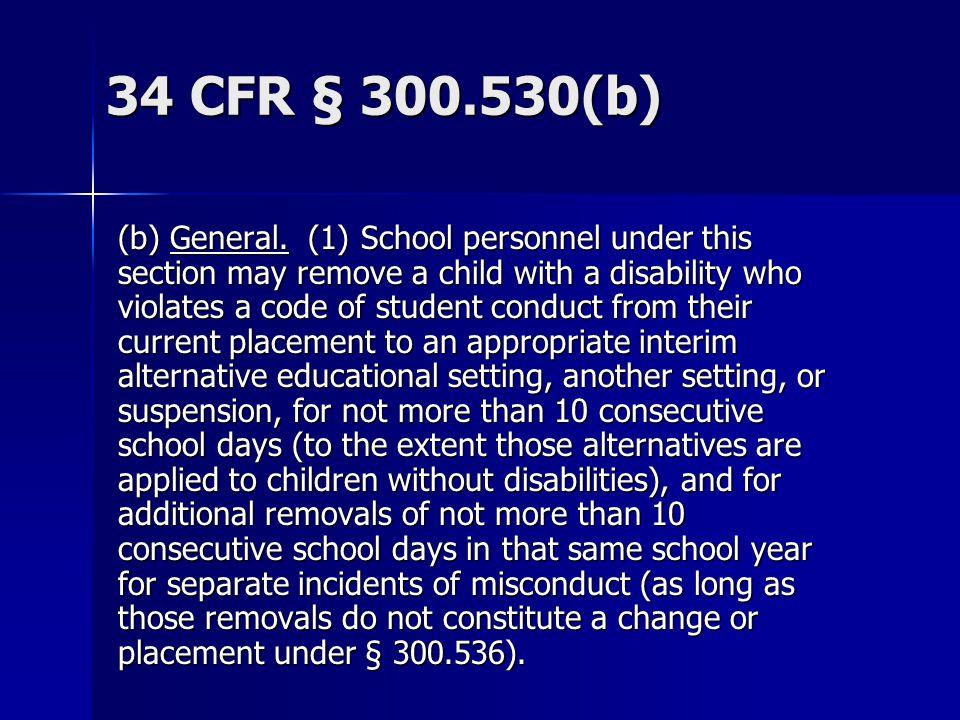 34 CFR § 300.530(b)