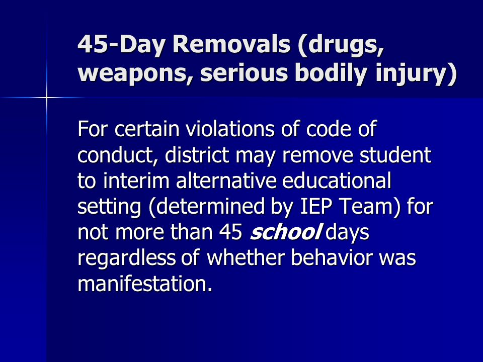 45-Day Removals (drugs, weapons, serious bodily injury)