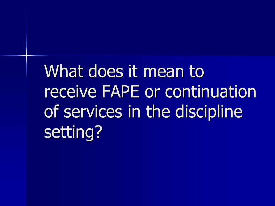 What does it mean to receive FAPE or continuation of services in the discipline setting